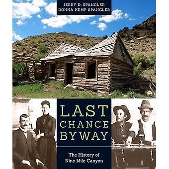 Laatste kans Byway - de geschiedenis van Nine Mile Canyon door Jerry D. Spangl