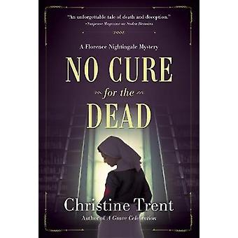 No Cure for the Dead - A Florence Nightingale Mystery by Christine Tre
