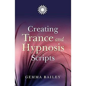 Erstellen von Trance und Hypnose-Skripte von Gemma Bailey - 9781846941979