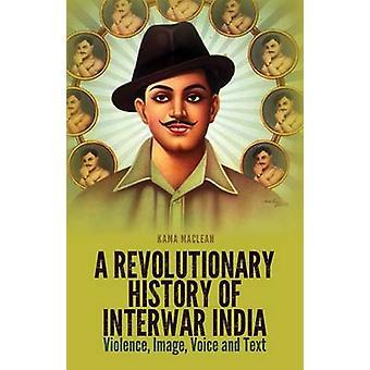 Een revolutionaire geschiedenis van interbellum India - geweld - beeld - stem een