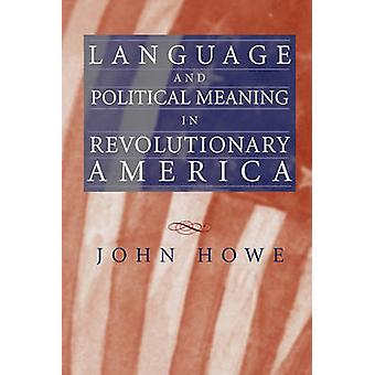 Language and Political Meaning in Revolutionary America by John R. Ho