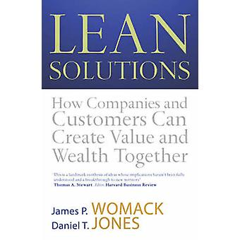 Lean Solutions  How Companies and Customers Can Create Value and Wealth Together by Daniel T Jones & James P Womack
