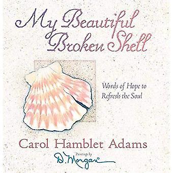 Il mio bellissimo guscio rotto: Parole di speranza per rinfrescare l'anima