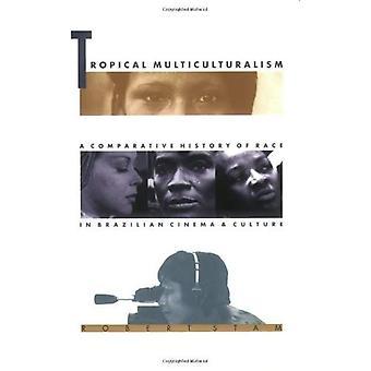 Tropischen Multikulturalismus: Eine vergleichende Geschichte der Rasse im brasilianischen Kino und Kultur