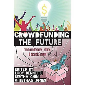 Crowdfunding de toekomst: Media industrieën, ethiek en digitale samenleving (digitale formaties)