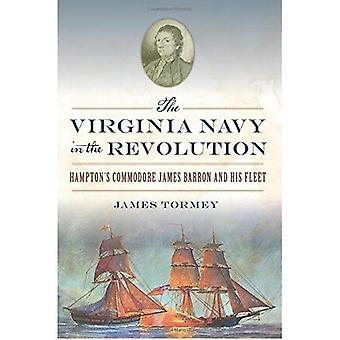 The Virginia Navy in the Revolution: Hampton's Commodore James Barron and His Fleet (Military)