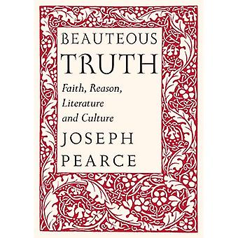 Beauteous Truth: Faith, Reason, Literature and Culture