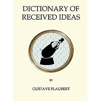 Dictionary of Received Ideas (Quirky Classics)