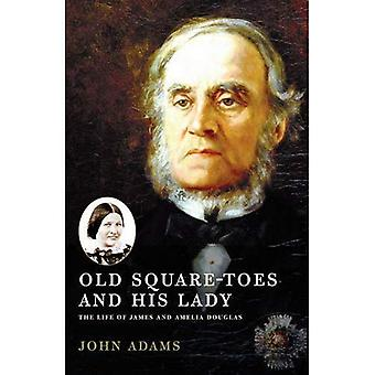 Old Square Toes and His Lady: The Life of James and Amelia Douglas
