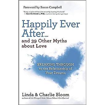 Lyckligt... och 39 andra myter om kärlek: bryta igenom till förhållandet av dina drömmar