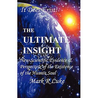 The Ultimate Insight New Scientific Evidence  Perspective of the Existence of the Human Soul by Luke & Mark R.