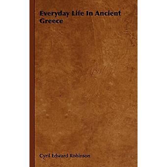Dagelijks leven In het oude Griekenland door Robinson & Cyril Edward