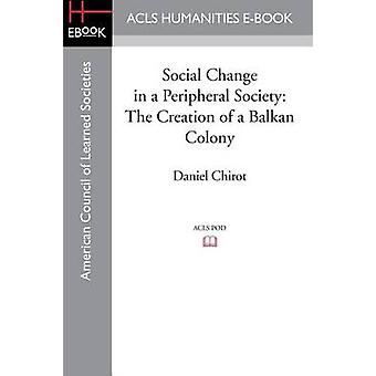 Social Change in a Peripheral Society The Creation of a Balkan Colony by Chirot & Daniel
