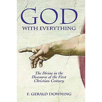 God with Everything The Divine in the Discourse of the First Christian Century by Downing & F. Gerald