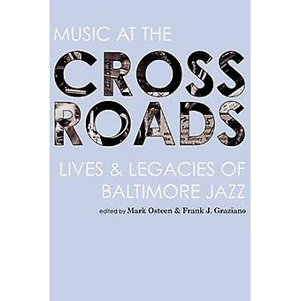 Music at the Crossroads Lives  Legacies of Baltimore Jazz by Osteen & Mark