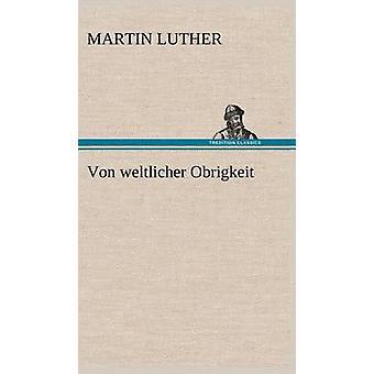 Von Weltlicher Obrigkeit por Lutero y Martin