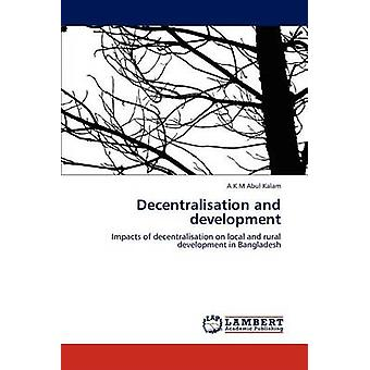 Decentralisation and development by Kalam & A K M Abul