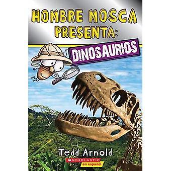 Hombre Mosca Presenta - Dinosaurios by Tedd Arnold - 9780545931878 Book