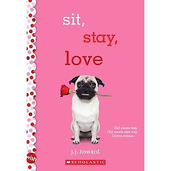 Sit - Stay - Love - A Wish Novel by J J Howard - 9780545861571 Book