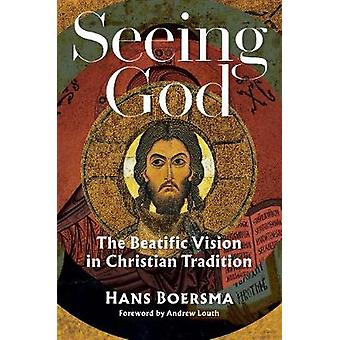 Seeing God - The Beatific Vision in Christian Tradition by Seeing God -