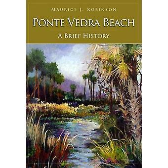 Ponte Vedra Beach - A History by Maurice J Robinson - 9781596294417 Bo