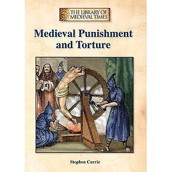 Medieval Punishment and Torture by Stephen Currie - 9781601526588 Book