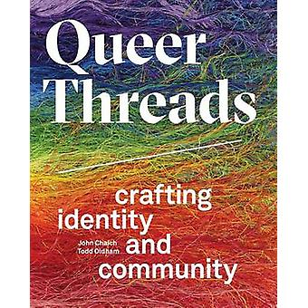 Queer Threads - Crafting Identity and Community by John Chaich - 97816