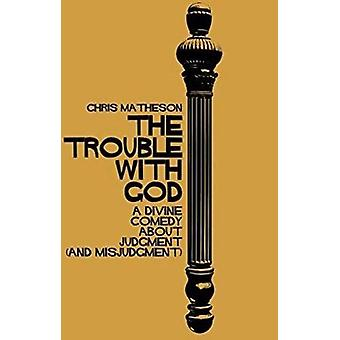 The Trouble with God - A Divine Comedy about Judgment (and Misjudgment