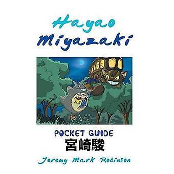 Hayao Miyazaki - Pocket Guide by Jeremy Mark Robinson - 9781861715173