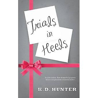 Trials in Heels by Hunter & K. D.