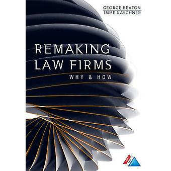 Remaking Law Firms - - Why and How by George Beaton - Imme Kaschner - 9