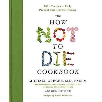 The How Not to Die Cookbook - 100+ Recipes to Help Prevent and Reverse