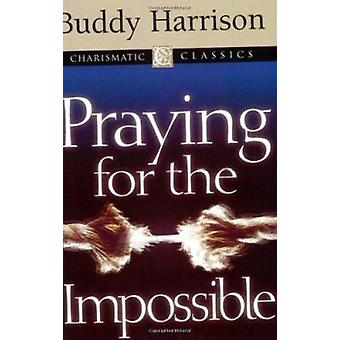 Praying for the Impossible by Buddy Harrison - 9781577945130 Book