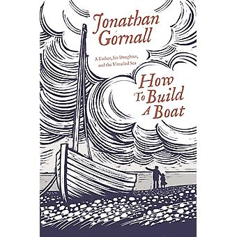 How To Build A Boat by Gornall & Jonathan