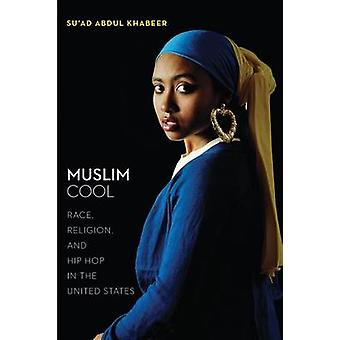 Muslim Cool Race Religion and Hip Hop in the United States by Khabeer & Suad Abdul