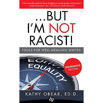 ...But Im Not Racist by Kathy Obear
