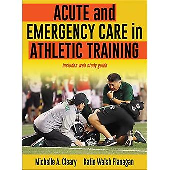 Acute and Emergency Care in Athletic Training by Michelle Cleary