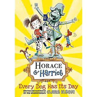 Horace and Harriet Every Dog Has Its Day by Clare Elsom