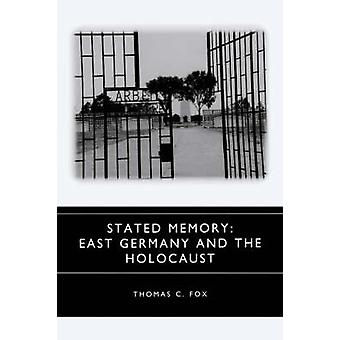 Stated Memory East Germany and the Holocaust by Fox & Thomas C.