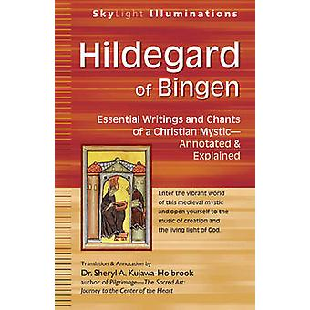 Hildegard of Bingen  Essential Writings and Chants of a Christian Mystic  Annotated amp Explained by Commentaries by Sheryl A Kujawa Holbrook
