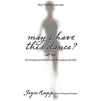 May I Have This Dance An Invitation to Faithful Prayer Throughout the Year by Rupp & Joyce