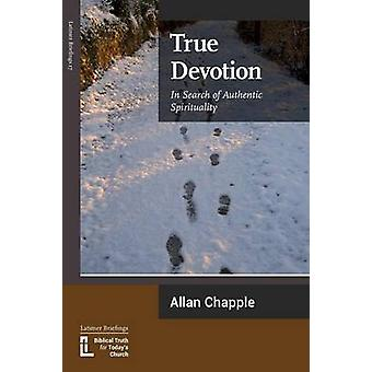 True Devotion In Search of Authentic Spirituality by Chapple & Allan