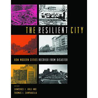 The Resilient City How Modern Cities Recover from Disaster by Vale & Lawrence J.
