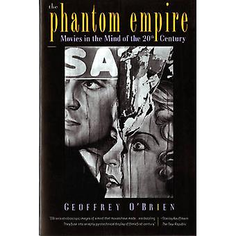 The Phantom Empire Movies in the Mind of the Twentieth Century by OBrien & Geoffrey