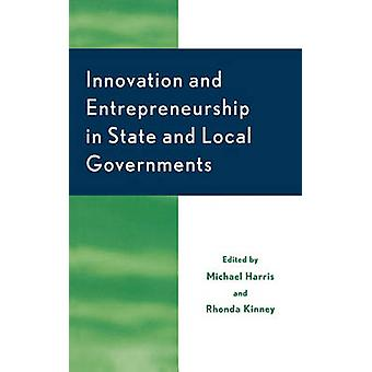 Innovation and Entrepreneurship in State and Local Government by Harris & Michael Kinney