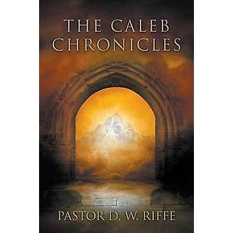 The Caleb Chronicles by Riffe & Pastor D. W.