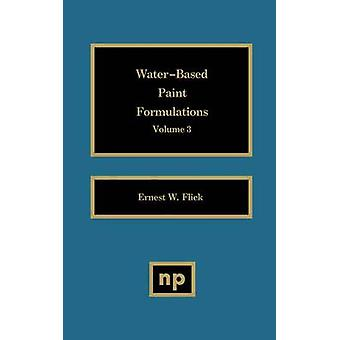 WaterBased Paint Formulations Vol. 3 by Flick & Ernest W.