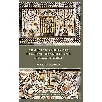 Armenian Apocrypha Relating to Angels and Biblical Heroes by Stone & Michael E.