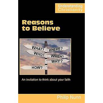 Reasons to Believe An invitation to think about your faith by Nunn & Philip