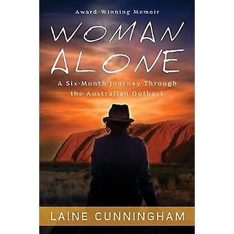 Woman Alone A SixMonth Journey Through the Australian Outback by Cunningham & Laine